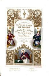 """""""Des Heiligen Alphons Maria De Liguori"""" katholisches Gebet- und Andachtsbuch für fromme Christen: Mit bischöflichen Approbationen"""