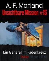 Unsichtbare Mission #15: Ein General im Fadenkreuz