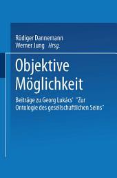 """Objektive Möglichkeit: Beiträge zu Georg Lukács' """"Zur Ontologie des gesellschaftlichen Seins"""""""