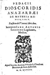 Pedacii Dioscoridis Anazarbaei De Materia Medica, Lib. V..: Eiusdem de Venenis libri duo