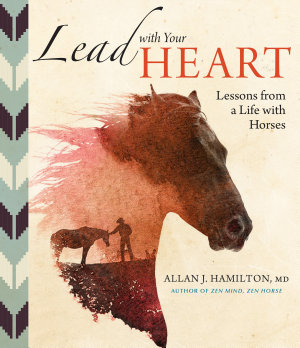 Lead with Your Heart       Lessons from a Life with Horses PDF