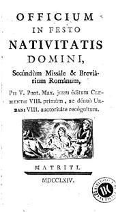 Officium in festo Nativitatis Domini: secúndùm Missále & Breviârium Românum Pii V Pont. Max. jussu éditum, Clementis VIII primùm ac dénuò Urbani VIII auctoritâte recógnitum