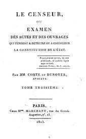 Le Censeur, Ou Examen Des Actes Et Des Ouvrages Qui Tendent A Détruire Ou A Consolider La Constution De L'État: Volume3