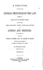 A Treatise Upon Some of the General Principles of the Law: Whether of a Legal, Or of an Equitable Nature, Including Their Relations and Application to Actions and Defenses in General, Whether in Courts of Common Law, Or Courts of Equity; and Equally Adapted to Courts Governed by Codes, Volume 6