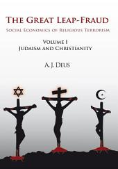 The Great Leap-Fraud: Social Economics of Religious Terrorism, Volume 1, Judaism and Christianity