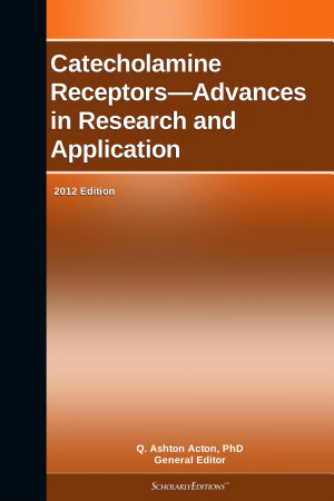 Catecholamine Receptors   Advances in Research and Application  2012 Edition PDF