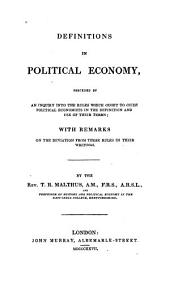 Definitions in Political Economy: Preceded by an Inquiry Into the Rules which Ought to Guide Political Economists in the Definition and Use of Their Terms, with Remarks on the Deviation from These Rules in Their Writings
