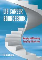 LIS Career Sourcebook  Managing and Maximizing Every Step of Your Career PDF