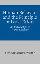 Human Behavior and the Principle of Least Effort: An Introduction to Human Ecology