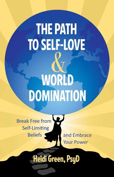 Download The Path to Self Love and World Domination Book