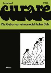 Die Geburt aus ethnomedizinischer Sicht: Beiträge und Nachträge zur IV. Internationalen Fachkonferenz der Arbeitsgemeinschaft Ethnomedizin über traditionelle Geburtshilfe und Gynäkologie in Göttingen 8.–10.12.1978, Ausgabe 2