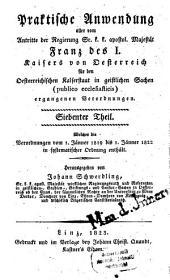 Praktische Anwendung aller vom Antritte der Regierung Franz I. Kaisers von Österreich für die gesammten Erbländer in geistlichen Sachen ergangenen Verordnungen: Welcher die Verordnungen vom 1. Jänner 1819 bis 1. Jänner 1822 in einer systematischen Ordnung enthält, Band 7