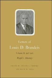 Letters of Louis D. Brandeis: Volume II, 1907-1912: People's Attorney, Volume 2