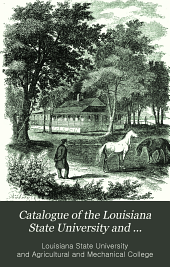 Catalogue of the Louisiana State University and Agricultural and Mechanical College ....