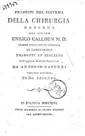 Principj del sistema della chirurgia moderna del signor Enrico Callisen M.D. ... tradotti in italiano coll'aggiunta di alcune annotazioni da Antonio Cappuri chirurgo lucchese. Tomo primo (-settimo): Volume 2