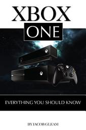 Xbox One: Everything You Should Know