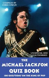 The Michael Jackson Quiz Book: 100 Questions on the King of Pop