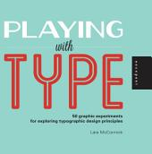 Playing with Type: 50 graphic experiments for exploring typographic design principles