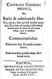 De raris et admirandis herbis, quae ... noctu luceant, sive alias ob causas, lunariae nominantur, et obiter de aliis etiam rebus, quae in tenebris lucent, commentariolus