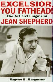 Excelsior, You Fathead!: The Art and Enigma of Jean Shepherd