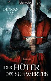 Der Hüter des Schwertes: Roman
