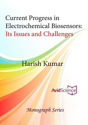 Current Progress in Electrochemical Biosensors: Its Issues and Challenges
