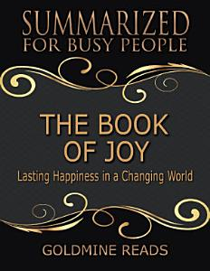 The Book of Joy - Summarized for Busy People: Lasting Happiness In a Changing World Book