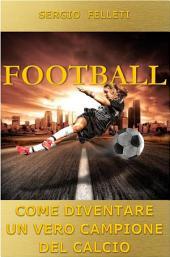 Football: Come diventare un vero campione del calcio