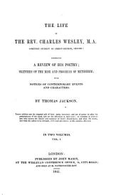 The Life of the Rev. Charles Wesley: Comprising a Review of His Poetry; Sketches of the Rise and Progress of Methodism; with Notices of Contemporary Events and Characters: Volume 1