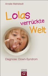 Lolas verrückte Welt: Diagnose: Down-Syndrom