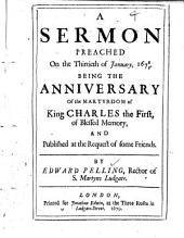 A Sermon Preached on the Thirtieth of January, 1678/9: Being the Anniversary of the Martyrdom of King Charles the First, of Blessed Memory, and Published at the Request of Some Friends