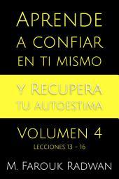 Aprende a Confiar en Ti Mismo y Recupera Tu Autoestima, Vol. 4: Lecciones 13-16