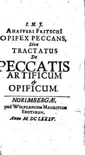 I. N. J. Ahasveri Fritschii Opifex Peccans, Sive Tractatus De Peccatis Artificum & Opificum