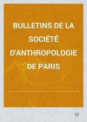 Bulletins de la Société d'anthropologie de Paris