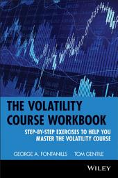 The Volatility Course, Workbook: Step-by-Step Exercises to Help You Master The Volatility Course