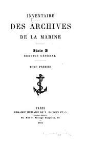 Inventaire des Archives de la marine: Série B. Service général, Volume1