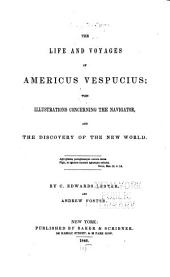 The Life and Voyages of Americus Vespucius: With Illustrations Concerning the Navigator, and the Discovery of the New World