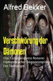 Verschwörung der Dämonen: Drei Cassiopeiapress Romane: Dämonenrache/ Dämonenmeister/ Der Todesengel