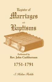 Register of Marriages and Baptisms Performed by REV. John Cuthbertson, 1751-1791