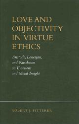 Love And Objectivity In Virtue Ethics Book PDF