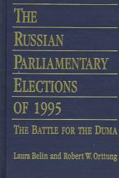 The Russian Parliamentary Elections of 1995: The Battle for the Duma