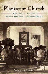 Plantation Church: How African American Religion Was Born in Caribbean Slavery