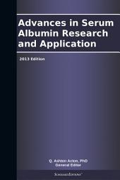 Advances in Serum Albumin Research and Application: 2013 Edition