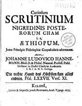 Curiosum scrutinium nigredinis posterorum cham i-e. Aethiopum juxta principia philosophiae corpuscularis adornatum, autore Johanne Ludovico Hannemann... [Ep. Matthiae Tilingii]
