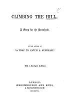 Climbing the Hill  A Story      By the Author of    A Trap to catch a Sunbeam     M  A  Planch    afterwards Mackarness   With a frontispiece by Dalziel PDF