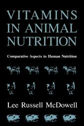 Vitamins in Animal Nutrition: Comparative Aspects to Human Nutrition