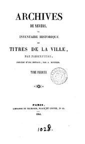 Archives de Nevers, ou inventaire historique des titres de la ville