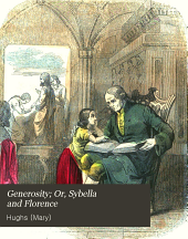 Generosity, Or, Sybella and Florence: For Little Boys and Little Girls