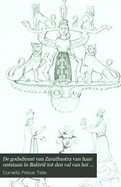 De godsdienst van Zarathustra: van haar ontstaan in Baktrië tot den val van het Oud-Perzische Rijk