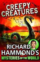 Richard Hammond s Mysteries of the World  Creepy Creatures PDF